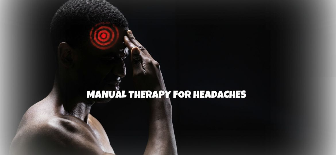 Manual Therapy for Headaches