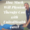 How Much Will Physical Therapy Cost with UnitedHealthcare?