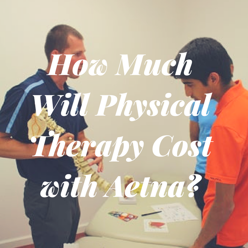 How Much Will Physical Therapy Cost With Aetna Physical Therapy