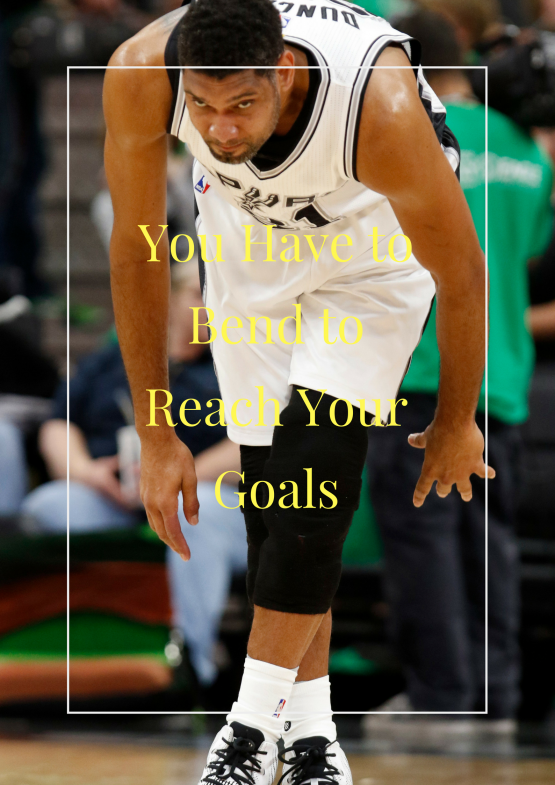 You Have to Bend to Reach Your Goals
