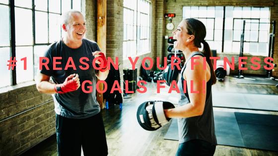 #1 Reason your Fitness Goals Fail